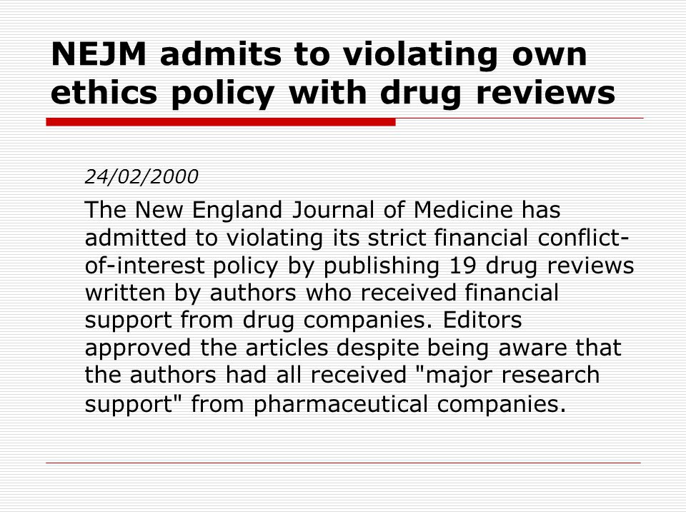NEJM admits to violating own ethics policy with drug reviews 24/02/2000 The New England Journal of Medicine has admitted to violating its strict finan