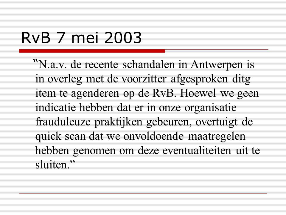 """RvB 7 mei 2003 """" N.a.v. de recente schandalen in Antwerpen is in overleg met de voorzitter afgesproken ditg item te agenderen op de RvB. Hoewel we gee"""