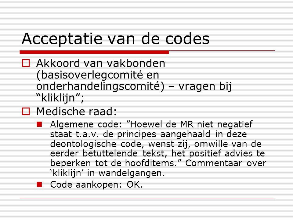 Acceptatie van de codes  Akkoord van vakbonden (basisoverlegcomité en onderhandelingscomité) – vragen bij kliklijn ;  Medische raad: Algemene code: Hoewel de MR niet negatief staat t.a.v.