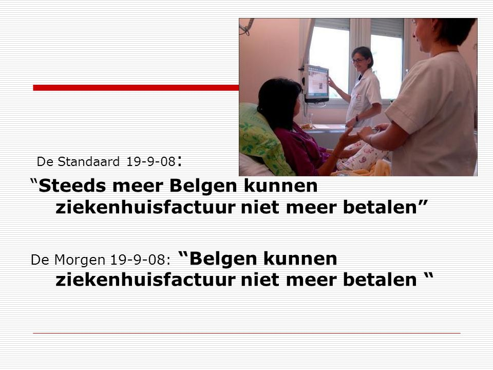 """De Standaard 19-9-08 : """"Steeds meer Belgen kunnen ziekenhuisfactuur niet meer betalen"""" De Morgen 19-9-08: """"Belgen kunnen ziekenhuisfactuur niet meer b"""