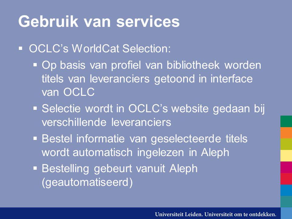 Gebruik van services  OCLC's WorldCat Selection:  Op basis van profiel van bibliotheek worden titels van leveranciers getoond in interface van OCLC