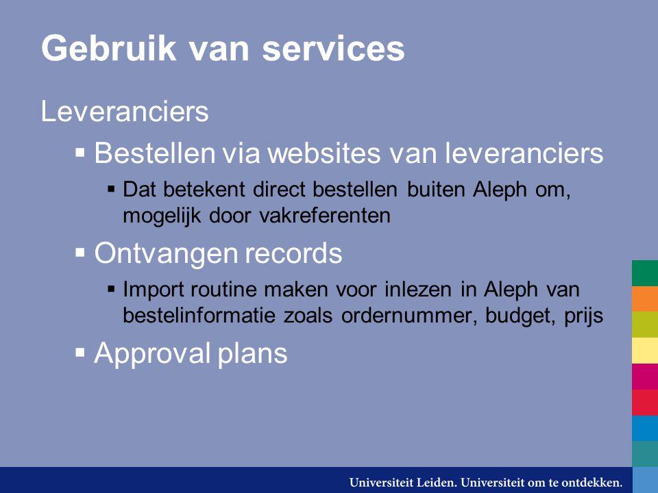Gebruik van services Leveranciers  Bestellen via websites van leveranciers  Dat betekent direct bestellen buiten Aleph om, mogelijk door vakreferent