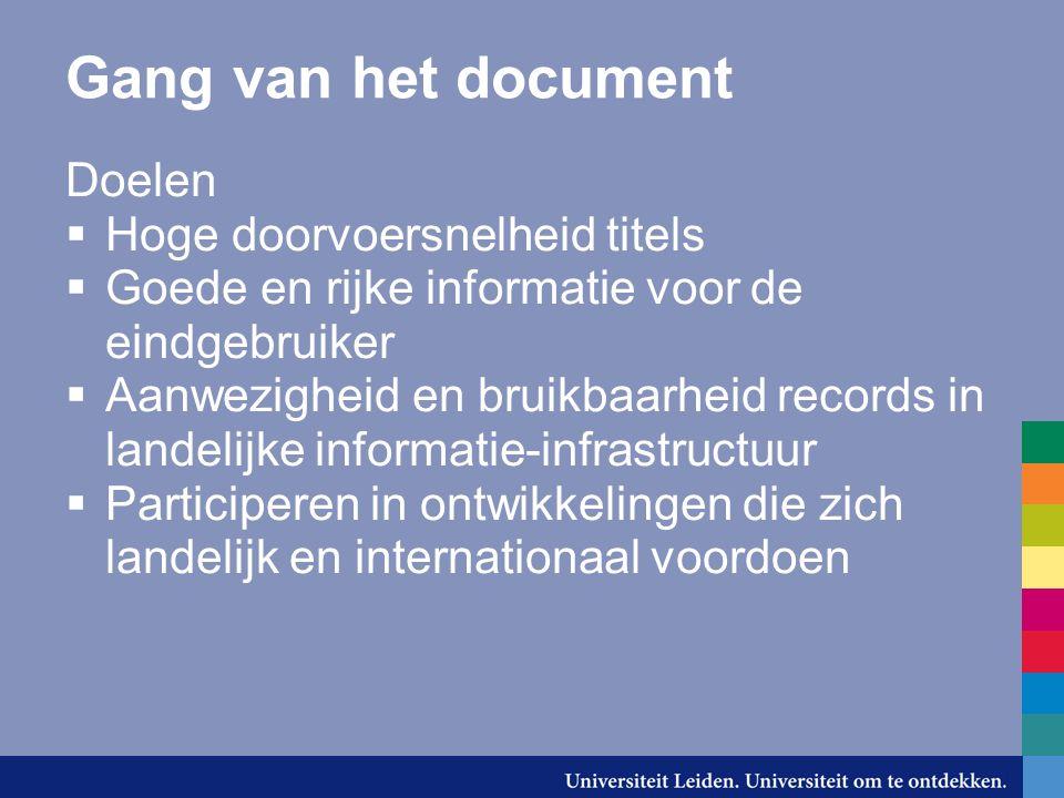 Gang van het document Doelen  Hoge doorvoersnelheid titels  Goede en rijke informatie voor de eindgebruiker  Aanwezigheid en bruikbaarheid records