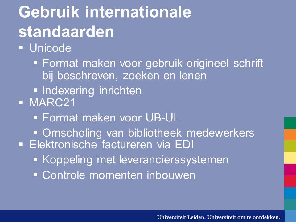 Gebruik internationale standaarden  Unicode  Format maken voor gebruik origineel schrift bij beschreven, zoeken en lenen  Indexering inrichten  MA