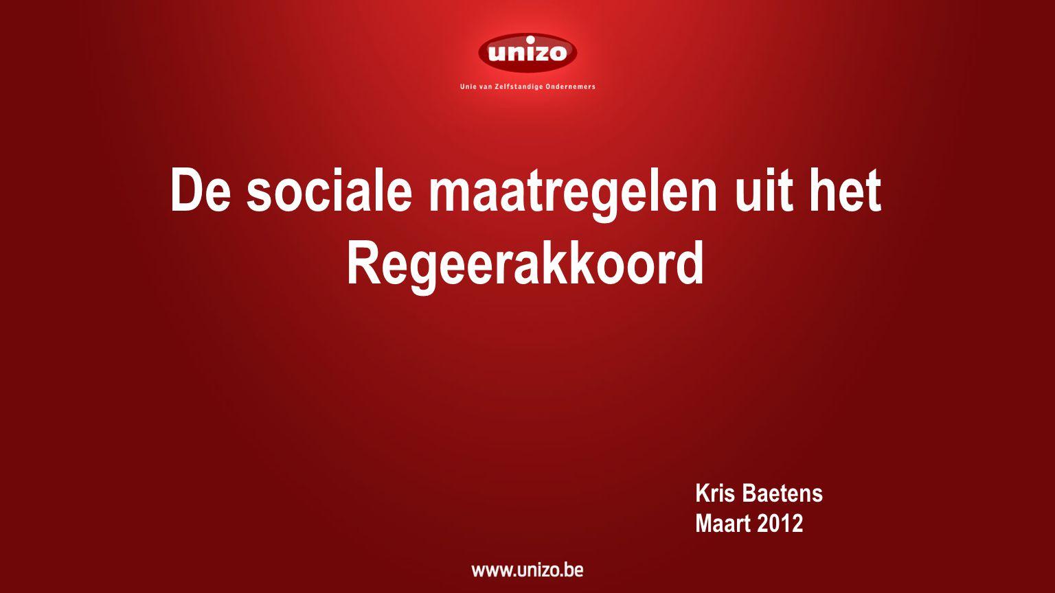 De sociale maatregelen uit het Regeerakkoord Kris Baetens Maart 2012