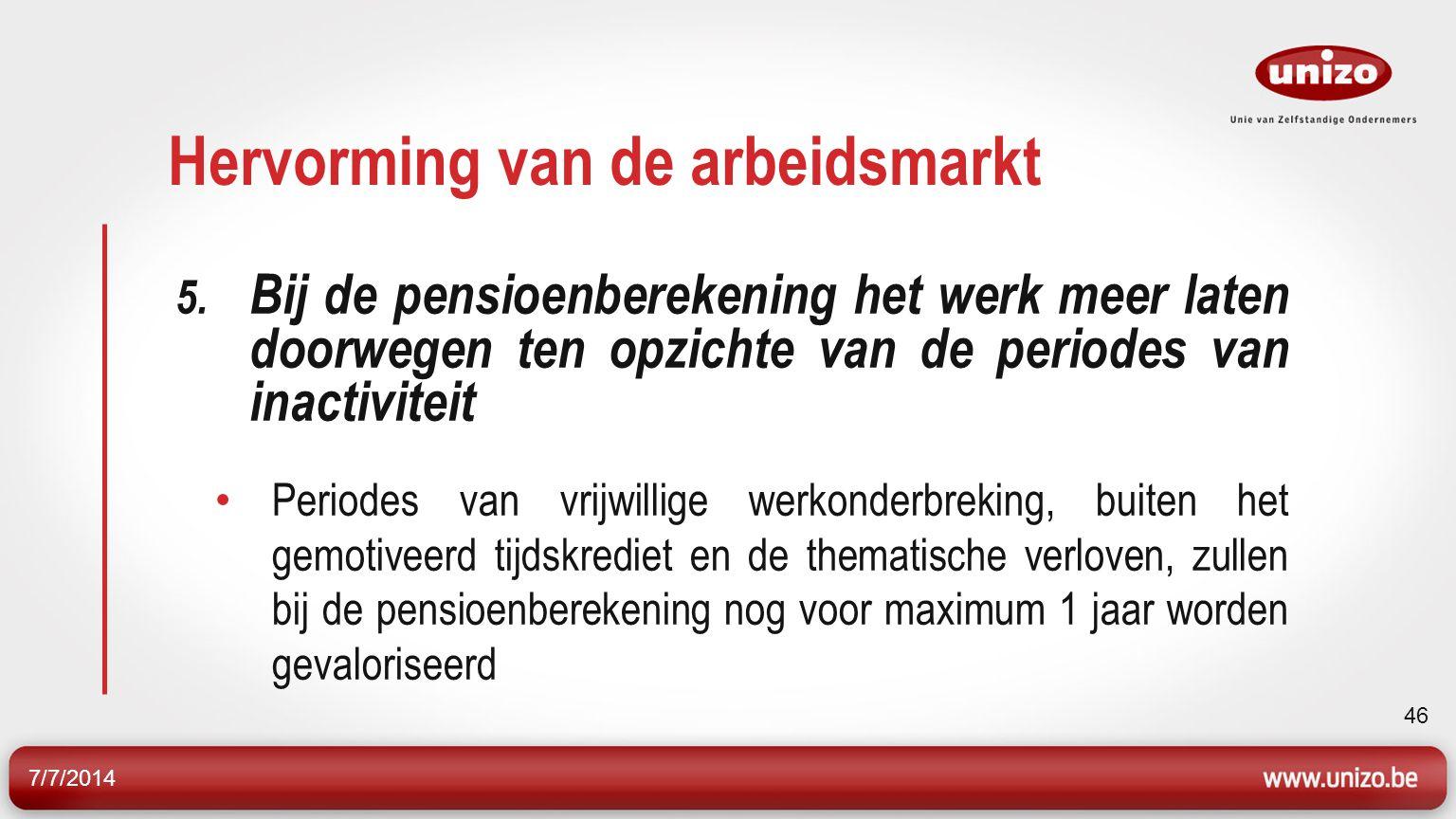7/7/2014 46 Hervorming van de arbeidsmarkt 5.