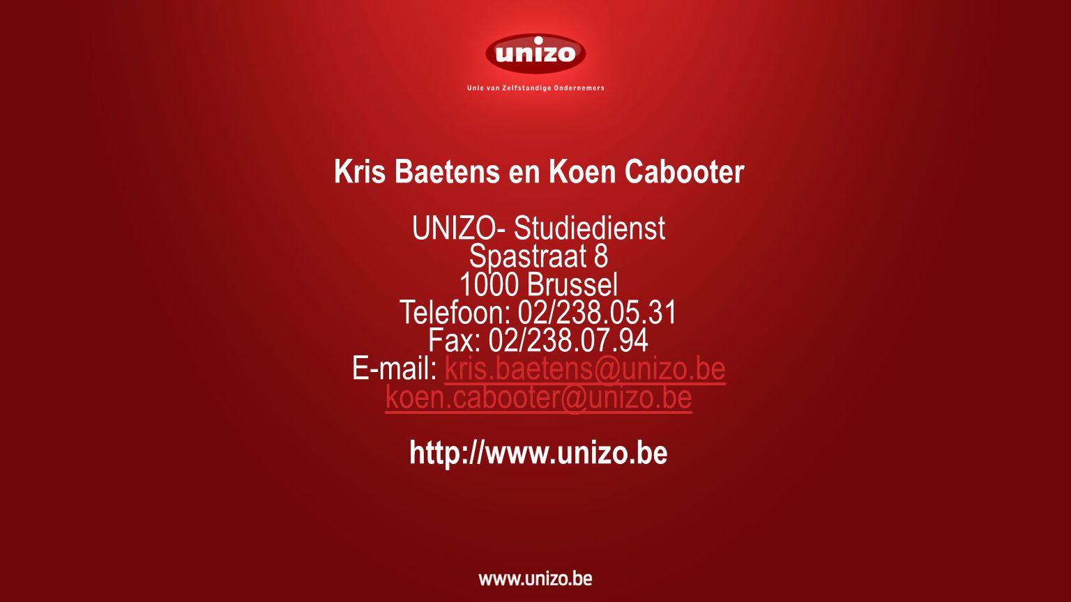 Kris Baetens en Koen Cabooter UNIZO- Studiedienst Spastraat 8 1000 Brussel Telefoon: 02/238.05.31 Fax: 02/238.07.94 E-mail: kris.baetens@unizo.bekris.baetens@unizo.be koen.cabooter@unizo.be koen.cabooter@unizo.be http://www.unizo.be