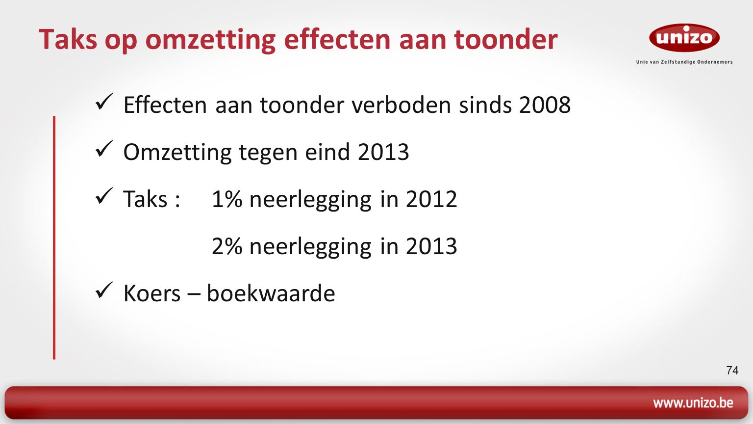 74 Taks op omzetting effecten aan toonder Effecten aan toonder verboden sinds 2008 Omzetting tegen eind 2013 Taks : 1% neerlegging in 2012 2% neerlegging in 2013 Koers – boekwaarde