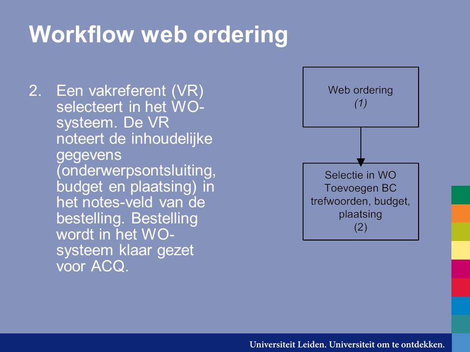 Workflow web ordering 2.Een vakreferent (VR) selecteert in het WO- systeem.