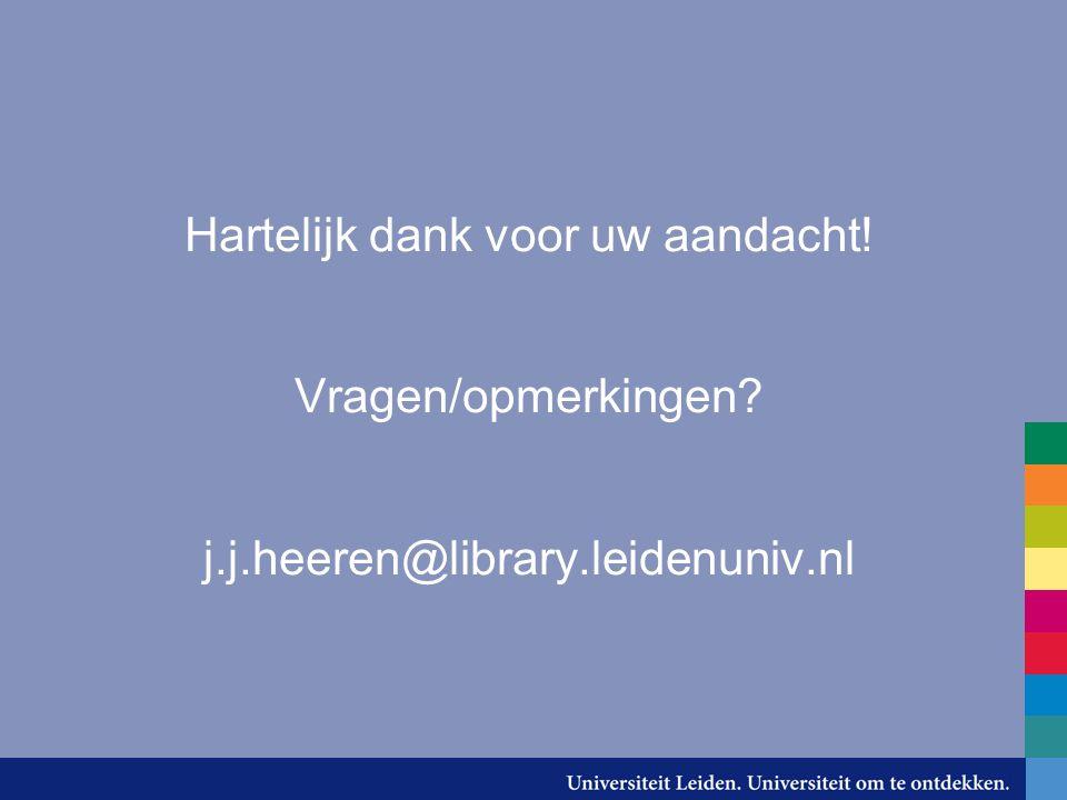 Hartelijk dank voor uw aandacht! Vragen/opmerkingen j.j.heeren@library.leidenuniv.nl