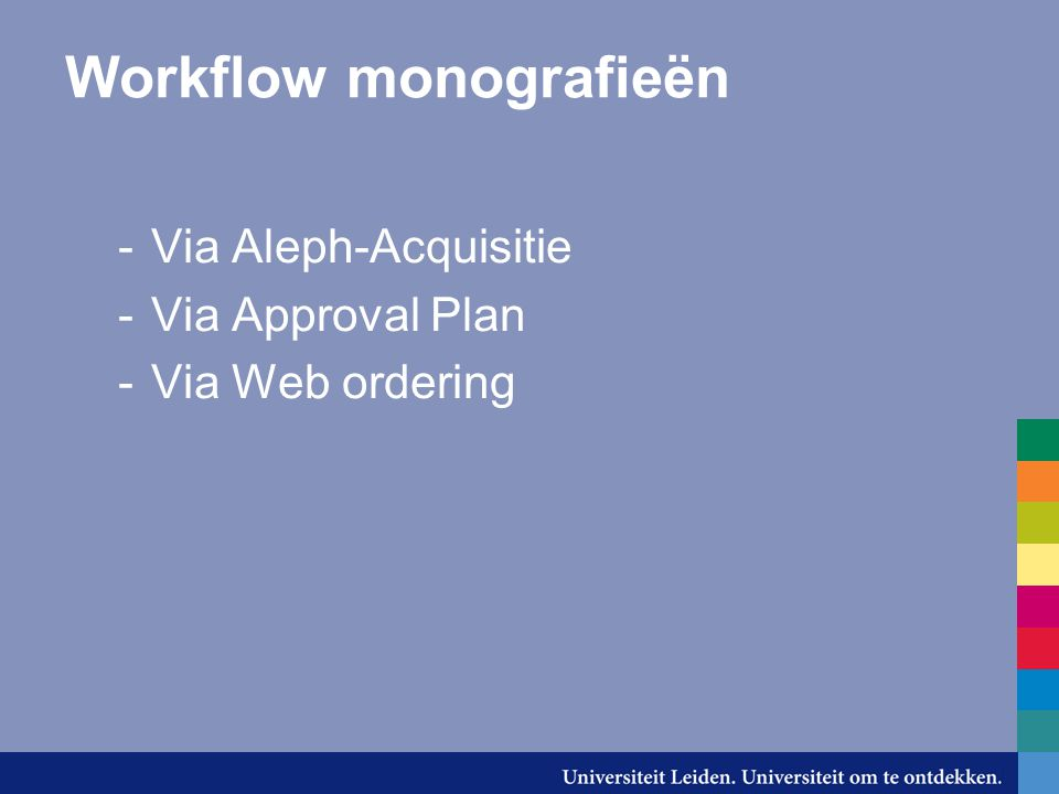 Workflow monografieën -Via Aleph-Acquisitie -Via Approval Plan -Via Web ordering