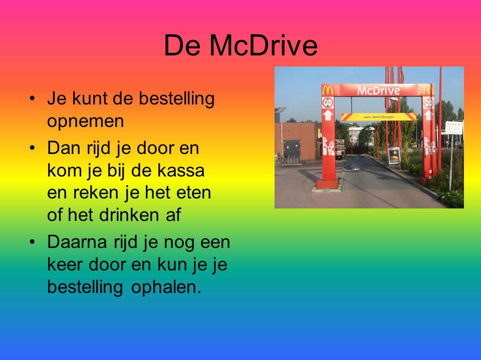 De McDrive Je kunt de bestelling opnemen Dan rijd je door en kom je bij de kassa en reken je het eten of het drinken af Daarna rijd je nog een keer do