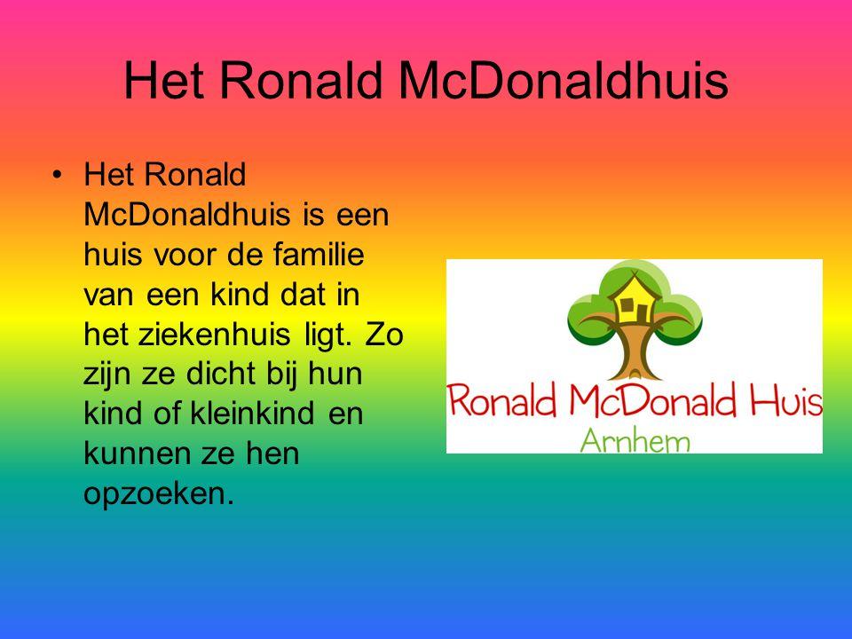 Het Ronald McDonaldhuis Het Ronald McDonaldhuis is een huis voor de familie van een kind dat in het ziekenhuis ligt. Zo zijn ze dicht bij hun kind of