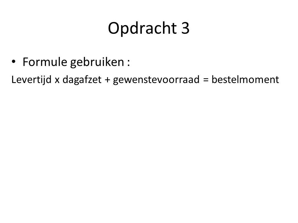 Opdracht 4 Bestelmoment 32 Levertijd 3 Dagomzet (=afzet) 7 Bereken de gewenste eindvoorraad…..