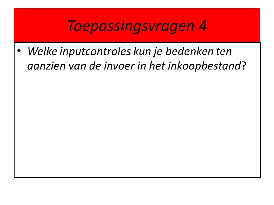 Toepassingsvragen 4 Welke inputcontroles kun je bedenken ten aanzien van de invoer in het inkoopbestand?