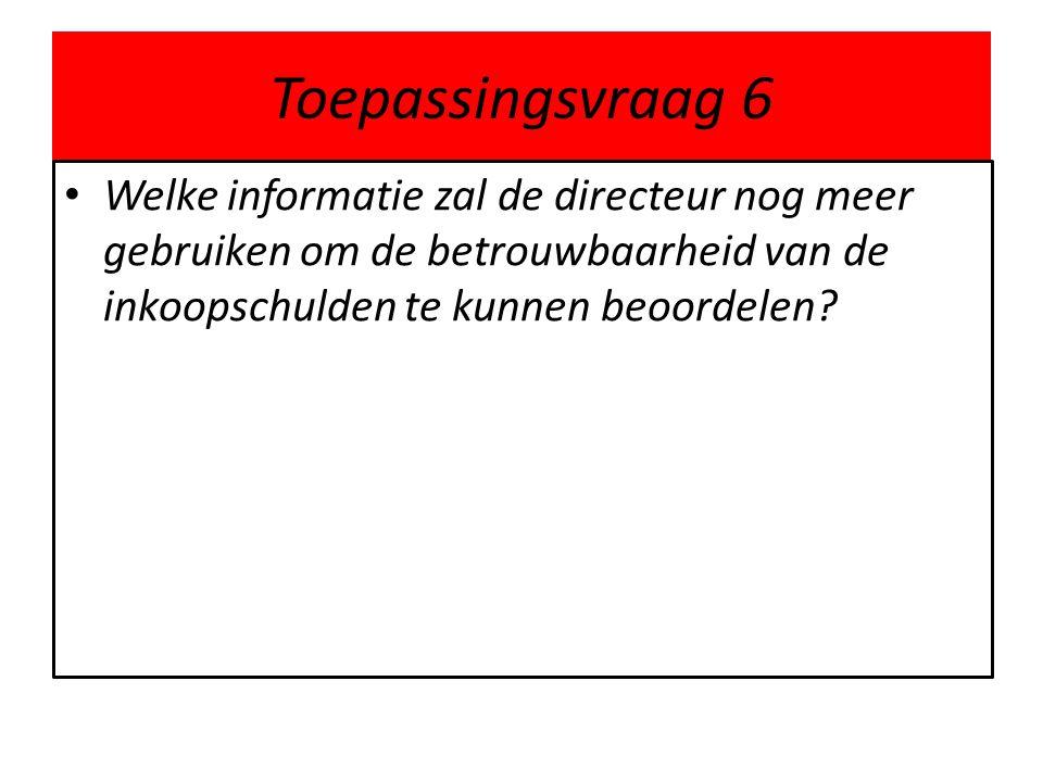 Toepassingsvraag 6 Welke informatie zal de directeur nog meer gebruiken om de betrouwbaarheid van de inkoopschulden te kunnen beoordelen?