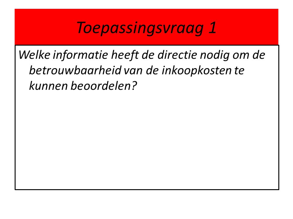 Toepassingsvraag 1 Welke informatie heeft de directie nodig om de betrouwbaarheid van de inkoopkosten te kunnen beoordelen?