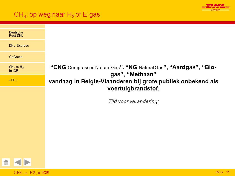 "CH4 → H2, in ICE Page11 CH 4 : op weg naar H 2 of E-gas Deutsche Post DHL DHL Express GoGreen CH 4 to H 2, in ICE - CH 4 ""CNG -Compressed Natural Gas"