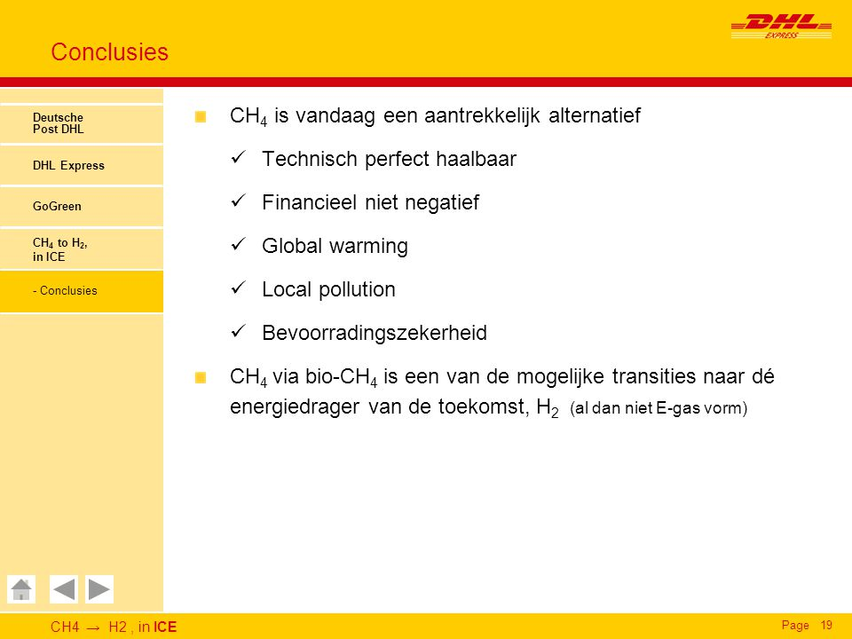 CH4 → H2, in ICE Page19 Conclusies Deutsche Post DHL DHL Express GoGreen CH 4 to H 2, in ICE - Conclusies CH 4 is vandaag een aantrekkelijk alternatie
