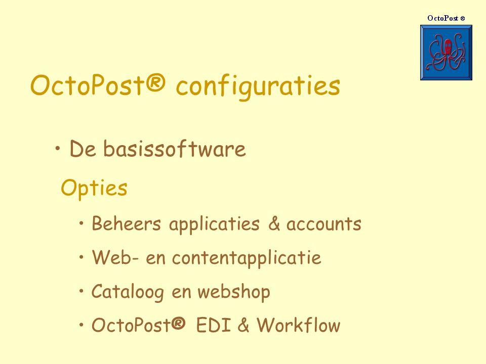 OctoPost® configuraties De basissoftware Opties Beheers applicaties & accounts Web- en contentapplicatie Cataloog en webshop OctoPost® EDI & Workflow