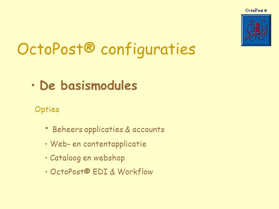 OctoPost® configuraties De basismodules Opties Beheers applicaties & accounts Web- en contentapplicatie Cataloog en webshop OctoPost® EDI & Workflow