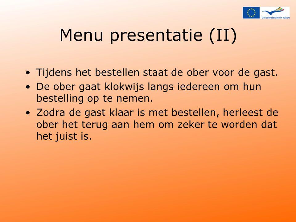 Menu presentatie (II) Tijdens het bestellen staat de ober voor de gast.