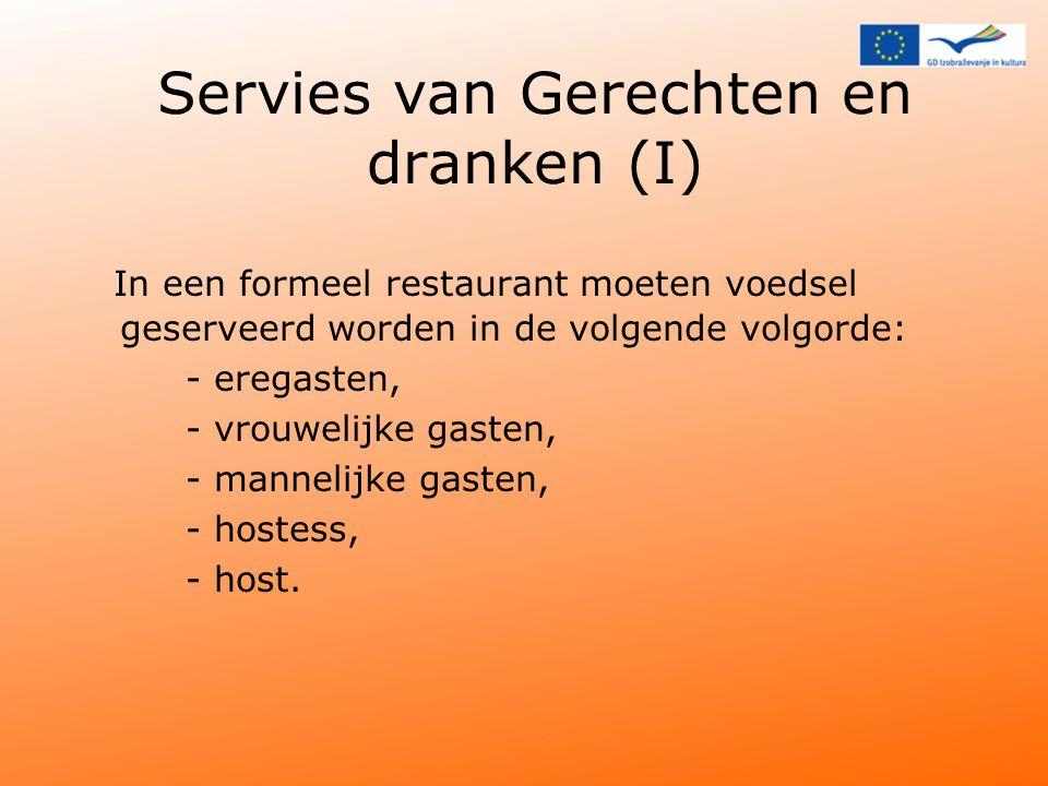 Servies van Gerechten en dranken (I) In een formeel restaurant moeten voedsel geserveerd worden in de volgende volgorde: - eregasten, - vrouwelijke gasten, - mannelijke gasten, - hostess, - host.