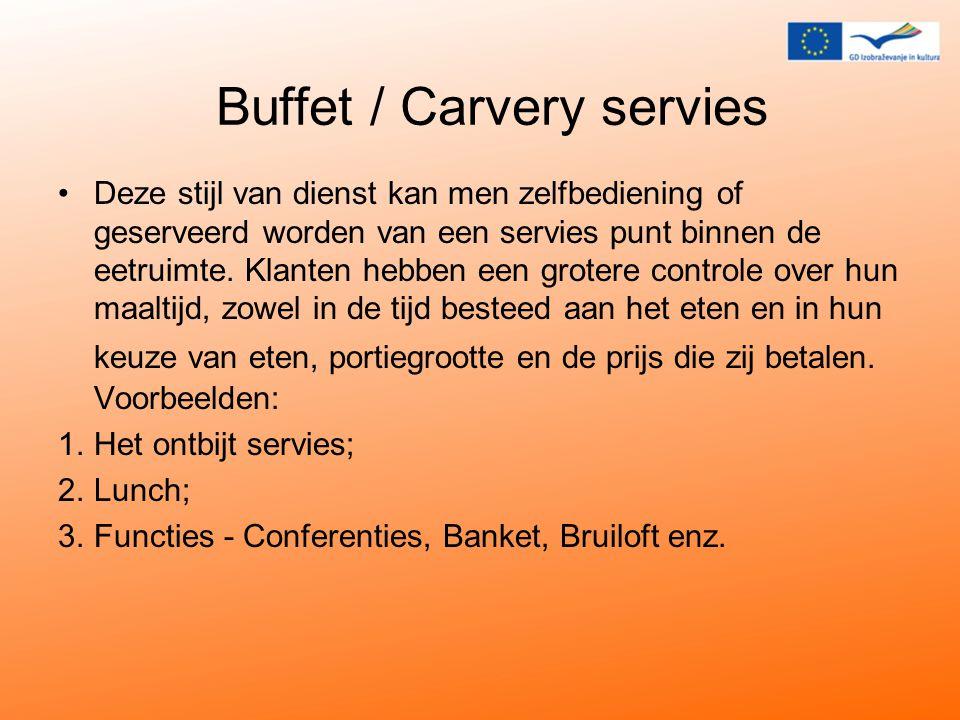 Buffet / Carvery servies Deze stijl van dienst kan men zelfbediening of geserveerd worden van een servies punt binnen de eetruimte.
