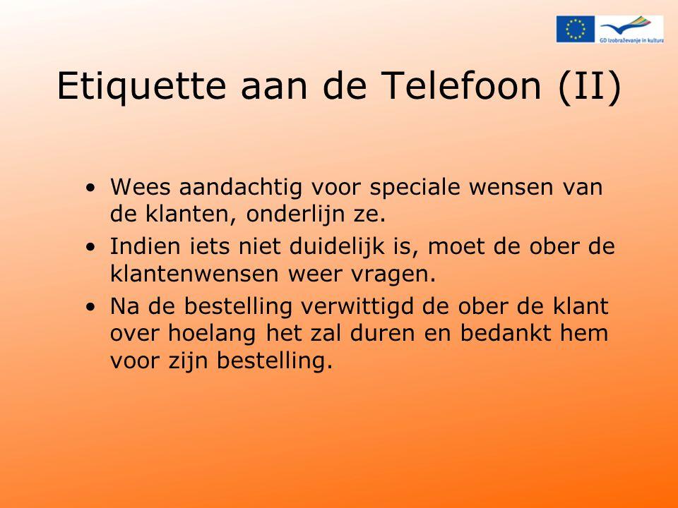 Etiquette aan de Telefoon (II) Wees aandachtig voor speciale wensen van de klanten, onderlijn ze.