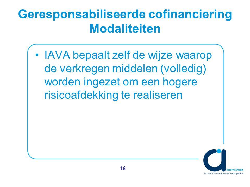Geresponsabiliseerde cofinanciering Modaliteiten IAVA bepaalt zelf de wijze waarop de verkregen middelen (volledig) worden ingezet om een hogere risicoafdekking te realiseren 18
