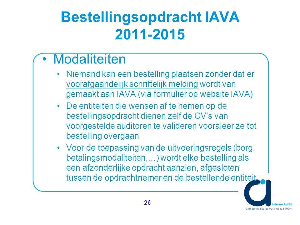 Bestellingsopdracht IAVA 2011-2015 Modaliteiten Niemand kan een bestelling plaatsen zonder dat er voorafgaandelijk schriftelijk melding wordt van gemaakt aan IAVA (via formulier op website IAVA) De entiteiten die wensen af te nemen op de bestellingsopdracht dienen zelf de CV's van voorgestelde auditoren te valideren vooraleer ze tot bestelling overgaan Voor de toepassing van de uitvoeringsregels (borg, betalingsmodaliteiten,…) wordt elke bestelling als een afzonderlijke opdracht aanzien, afgesloten tussen de opdrachtnemer en de bestellende entiteit 26