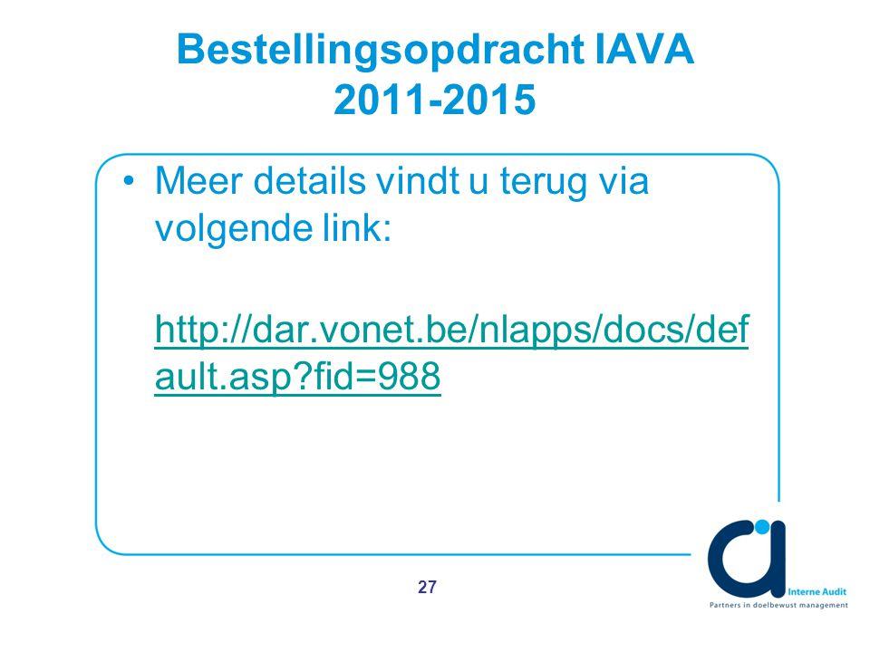 Bestellingsopdracht IAVA 2011-2015 Meer details vindt u terug via volgende link: http://dar.vonet.be/nlapps/docs/def ault.asp?fid=988 http://dar.vonet.be/nlapps/docs/def ault.asp?fid=988 27