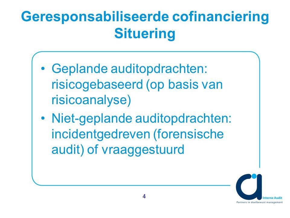 Geresponsabiliseerde cofinanciering Situering Geplande auditopdrachten: risicogebaseerd (op basis van risicoanalyse) Niet-geplande auditopdrachten: incidentgedreven (forensische audit) of vraaggestuurd 4