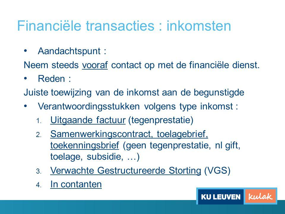 Financiële transacties : inkomsten Aandachtspunt : Neem steeds vooraf contact op met de financiële dienst.
