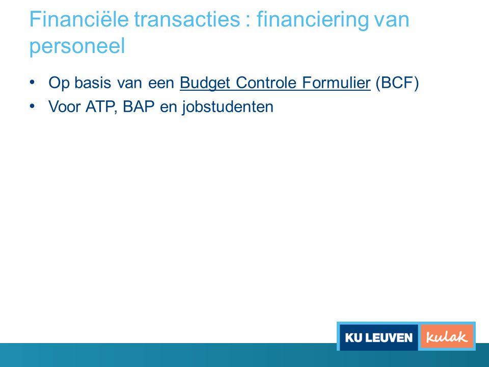 Financiële transacties : financiering van personeel Op basis van een Budget Controle Formulier (BCF) Voor ATP, BAP en jobstudenten