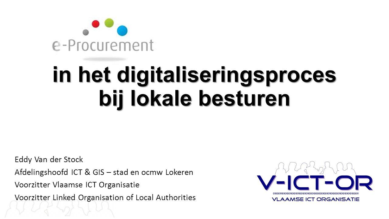 in het digitaliseringsproces bij lokale besturen Eddy Van der Stock Afdelingshoofd ICT & GIS – stad en ocmw Lokeren Voorzitter Vlaamse ICT Organisatie