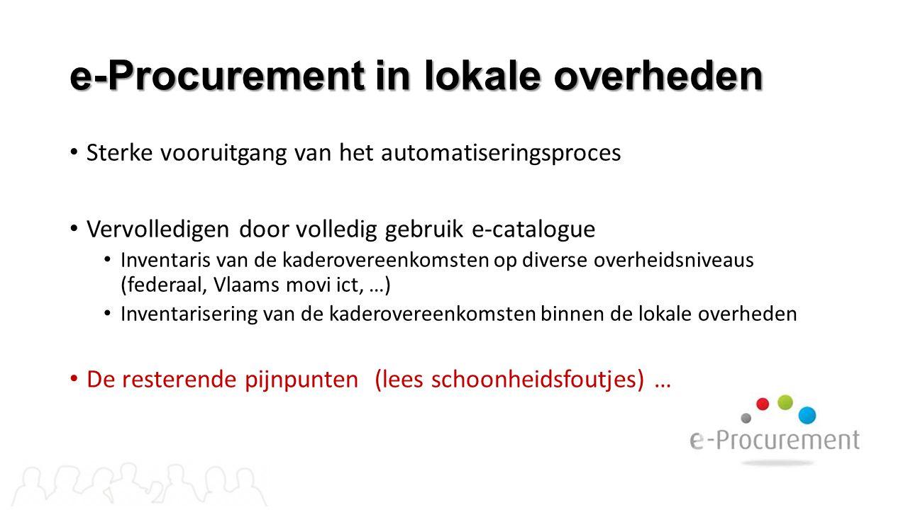 e-Procurement in lokale overheden Sterke vooruitgang van het automatiseringsproces Vervolledigen door volledig gebruik e-catalogue Inventaris van de k