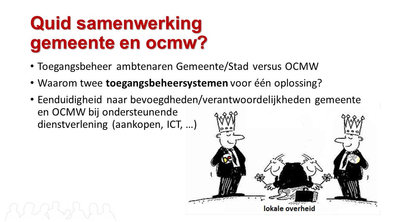 Quid samenwerking gemeente en ocmw? Toegangsbeheer ambtenaren Gemeente/Stad versus OCMW Waarom twee toegangsbeheersystemen voor één oplossing? Eenduid