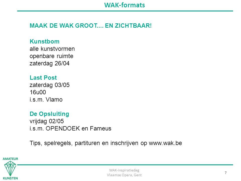 WAK-inspiratiedag Vlaamse Opera, Gent 7 WAK-formats Kunstbom alle kunstvormen openbare ruimte zaterdag 26/04 Last Post zaterdag 03/05 16u00 i.s.m. Vla