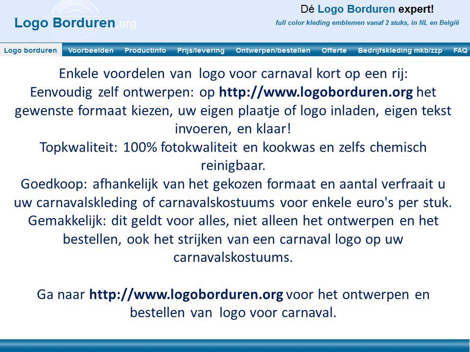 Enkele voordelen van logo voor carnaval kort op een rij: Eenvoudig zelf ontwerpen: op http://www.logoborduren.org het gewenste formaat kiezen, uw eige