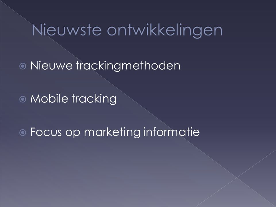  Nieuwe trackingmethoden  Mobile tracking  Focus op marketing informatie