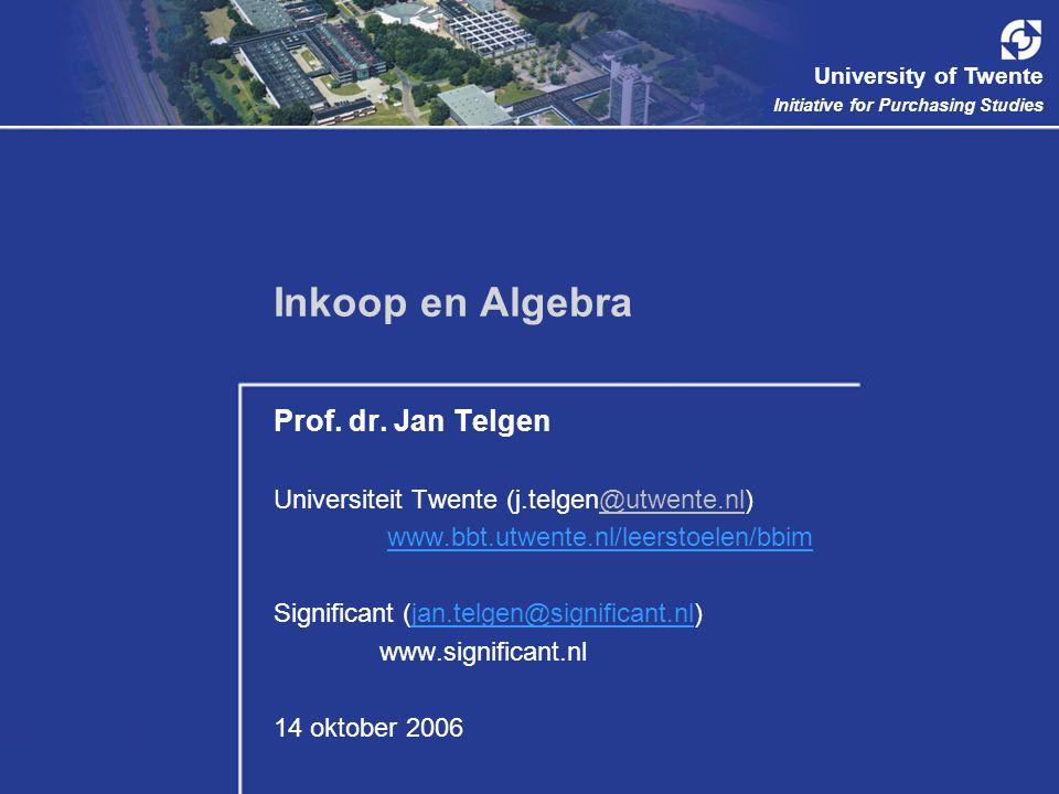 University of Twente Initiative for Purchasing Studies Inkoop en Algebra Prof. dr. Jan Telgen Universiteit Twente (j.telgen@utwente.nl) www.bbt.utwent