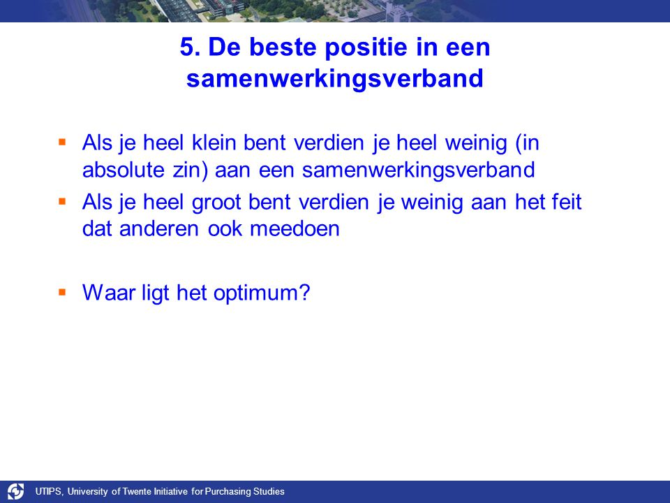 UTIPS, University of Twente Initiative for Purchasing Studies 5.