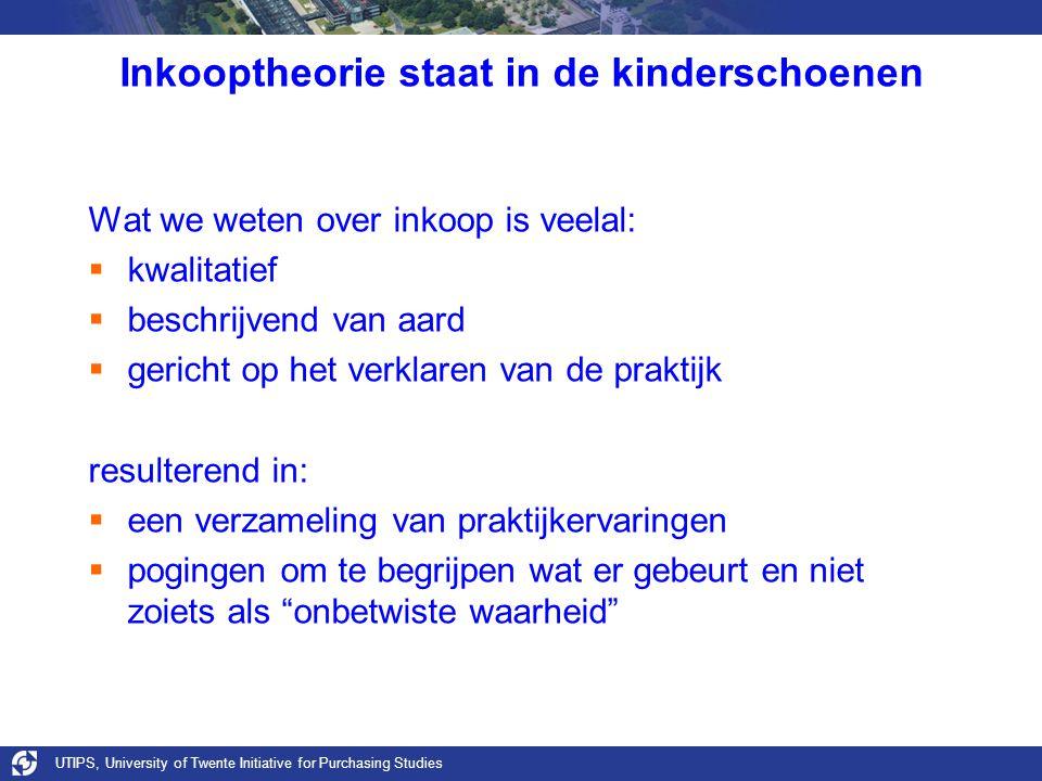 UTIPS, University of Twente Initiative for Purchasing Studies Inkooptheorie staat in de kinderschoenen Wat we weten over inkoop is veelal:  kwalitati