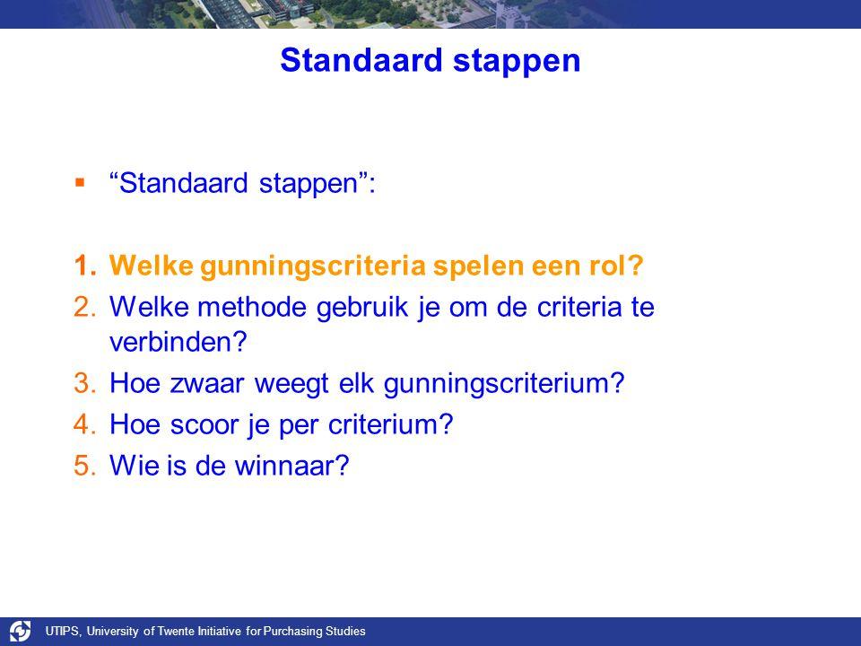 UTIPS, University of Twente Initiative for Purchasing Studies Standaard stappen  Standaard stappen : 1.Welke gunningscriteria spelen een rol.
