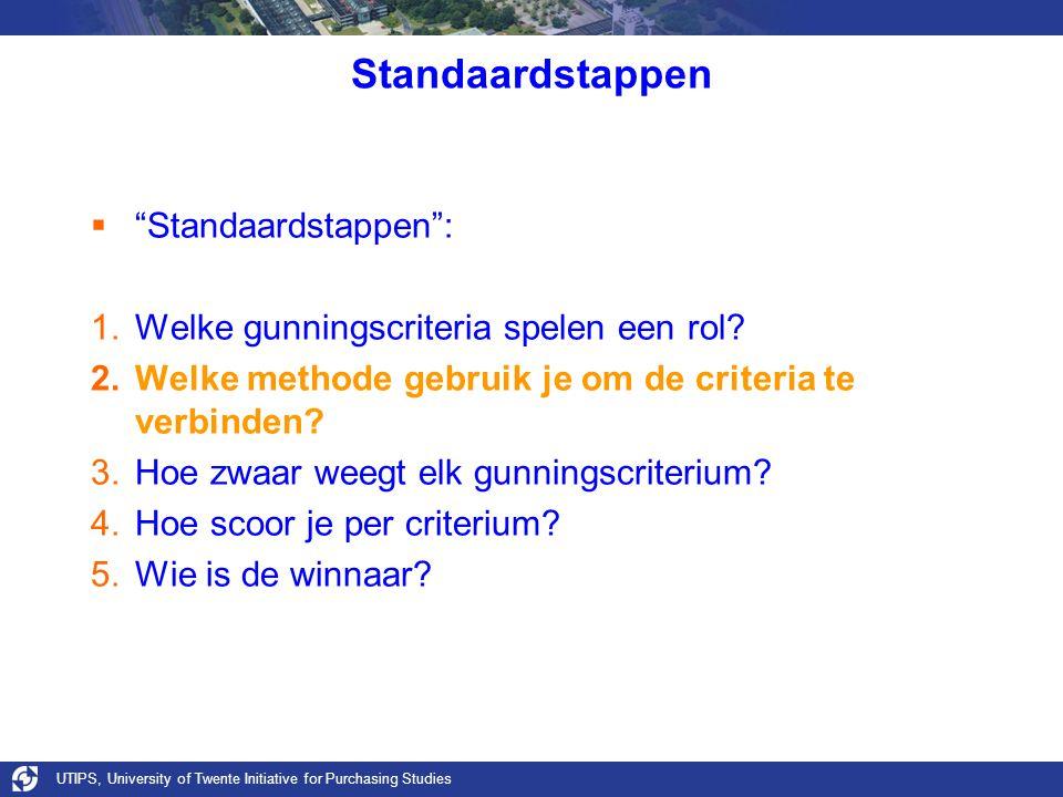 """UTIPS, University of Twente Initiative for Purchasing Studies Standaardstappen  """"Standaardstappen"""": 1.Welke gunningscriteria spelen een rol? 2.Welke"""