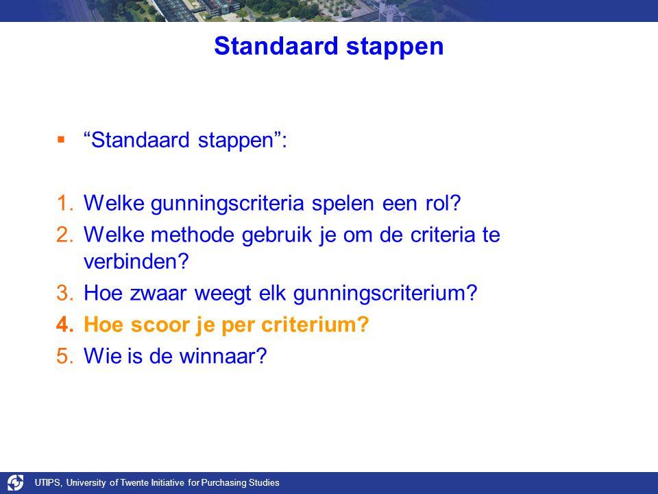 """UTIPS, University of Twente Initiative for Purchasing Studies Standaard stappen  """"Standaard stappen"""": 1.Welke gunningscriteria spelen een rol? 2.Welk"""
