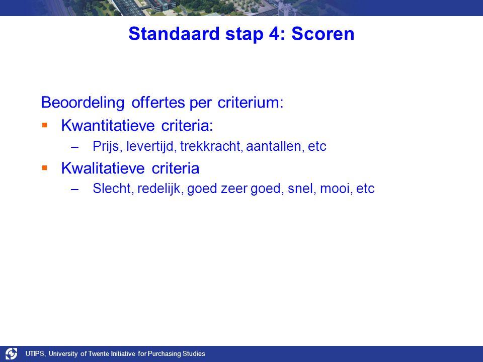 UTIPS, University of Twente Initiative for Purchasing Studies Standaard stap 4: Scoren Beoordeling offertes per criterium:  Kwantitatieve criteria: –