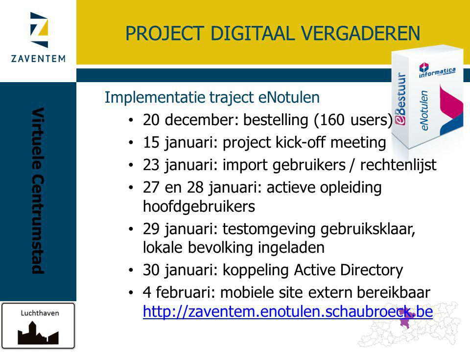 PROJECT DIGITAAL VERGADEREN Implementatie traject eNotulen 20 december: bestelling (160 users) 15 januari: project kick-off meeting 23 januari: import
