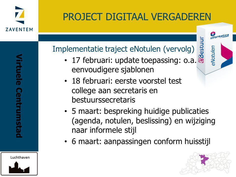 PROJECT DIGITAAL VERGADEREN Implementatie traject eNotulen (vervolg) 17 februari: update toepassing: o.a. eenvoudigere sjablonen 18 februari: eerste v
